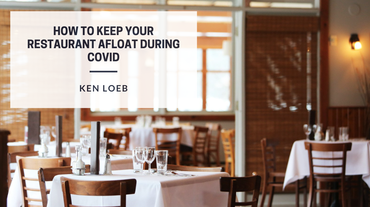 How To Keep Your Restaurant Afloat During Covid: Businessman Ken Loeb Explains