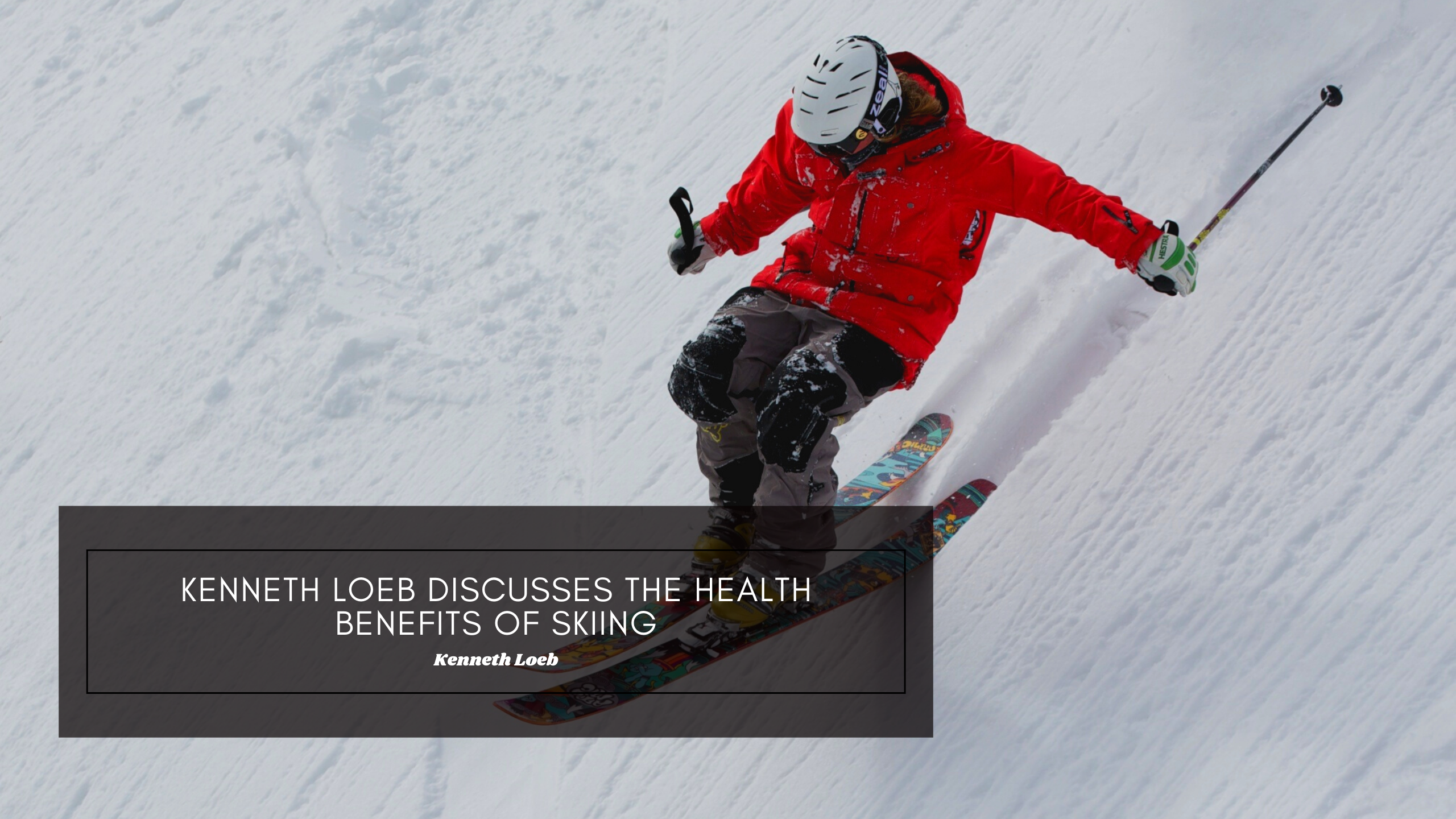 Kenneth Loeb Discusses the Health Benefits of Skiing